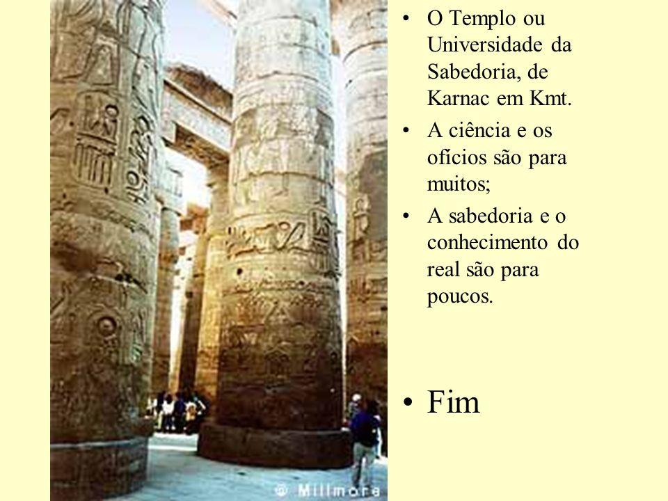 O Templo ou Universidade da Sabedoria, de Karnac em Kmt. A ciência e os ofícios são para muitos; A sabedoria e o conhecimento do real são para poucos.