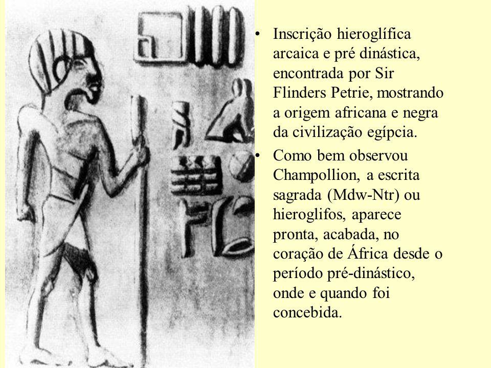 Inscrição hieroglífica arcaica e pré dinástica, encontrada por Sir Flinders Petrie, mostrando a origem africana e negra da civilização egípcia. Como b