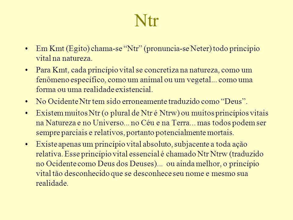 Ntr Em Kmt (Egito) chama-se Ntr (pronuncia-se Neter) todo princípio vital na natureza. Para Kmt, cada princípio vital se concretiza na natureza, como