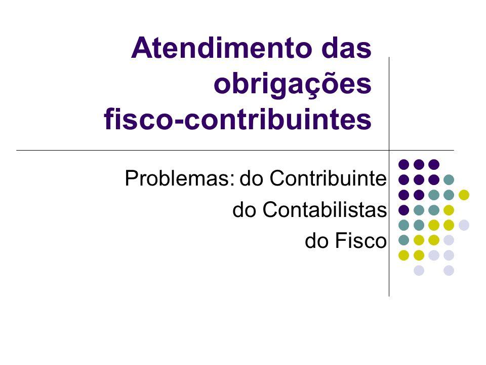 Atendimento das obrigações fisco-contribuintes Problemas: do Contribuinte do Contabilistas do Fisco