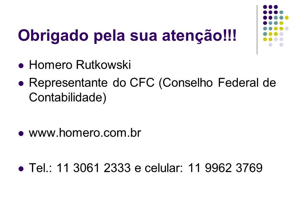 Obrigado pela sua atenção!!! Homero Rutkowski Representante do CFC (Conselho Federal de Contabilidade) www.homero.com.br Tel.: 11 3061 2333 e celular: