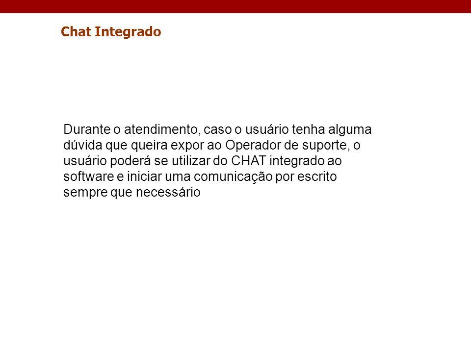 Durante o atendimento, caso o usuário tenha alguma dúvida que queira expor ao Operador de suporte, o usuário poderá se utilizar do CHAT integrado ao s