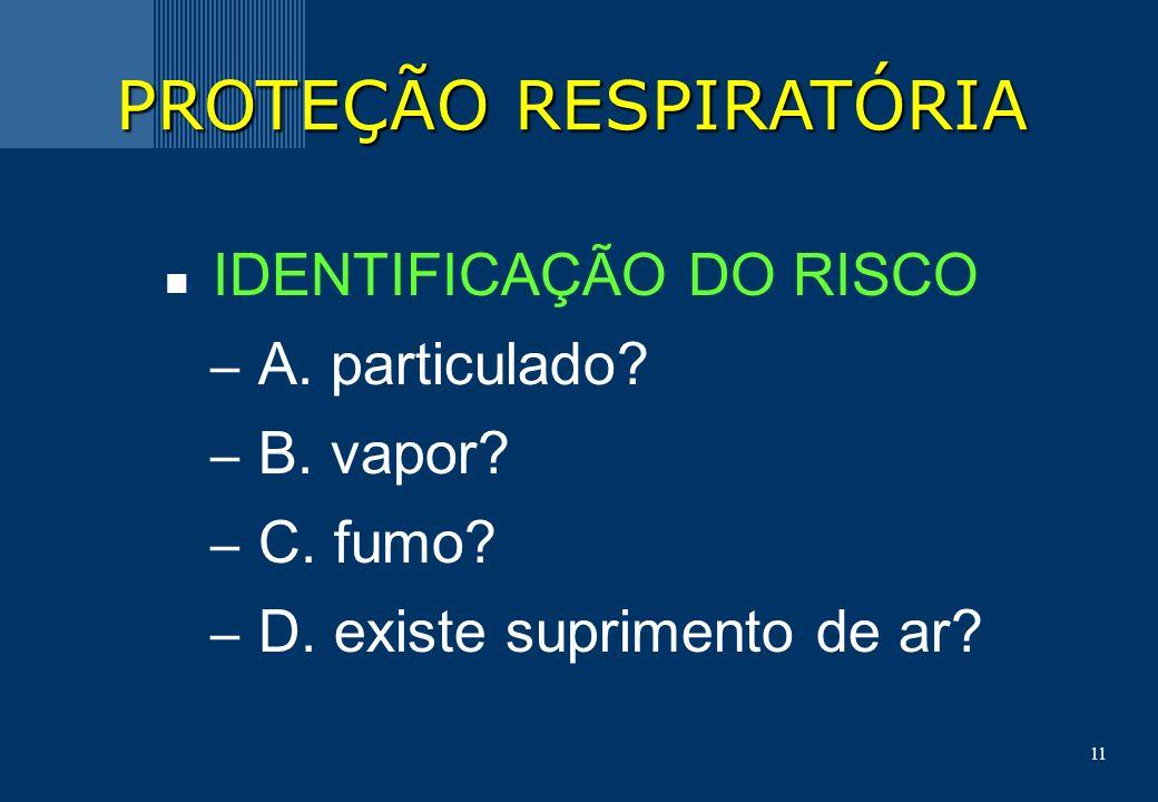 11 IDENTIFICAÇÃO DO RISCO – A.particulado. – B. vapor.