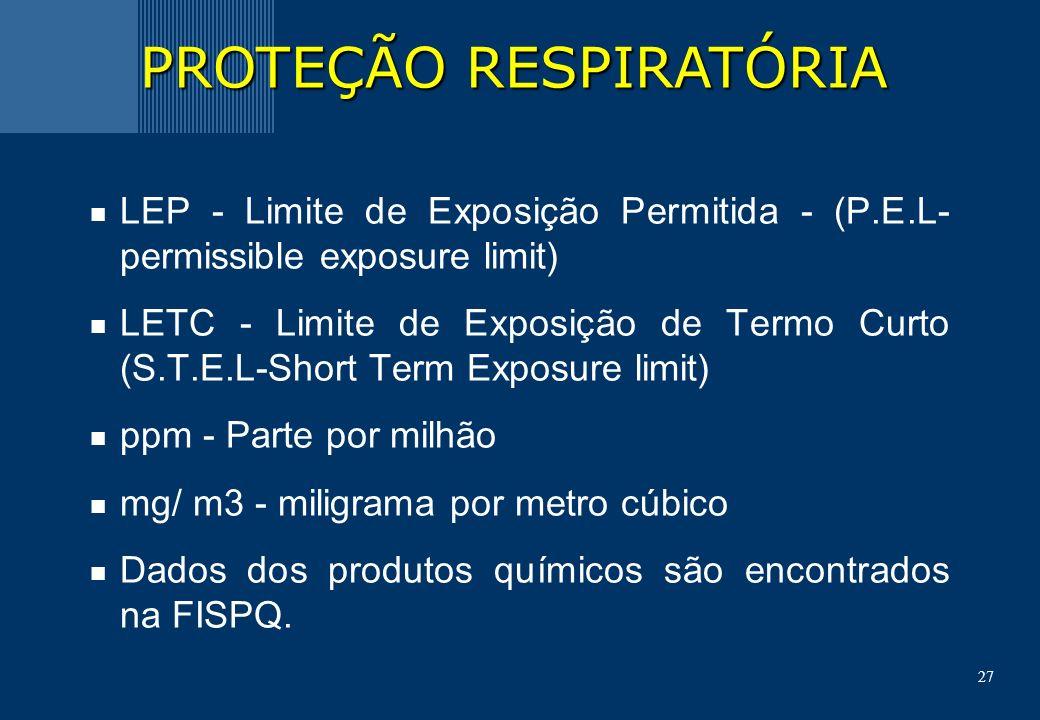 27 LEP - Limite de Exposição Permitida - (P.E.L- permissible exposure limit) LETC - Limite de Exposição de Termo Curto (S.T.E.L-Short Term Exposure limit) ppm - Parte por milhão mg/ m3 - miligrama por metro cúbico Dados dos produtos químicos são encontrados na FISPQ.