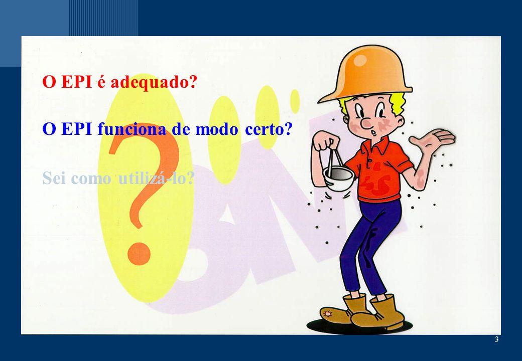 3 O EPI é adequado? O EPI funciona de modo certo? Sei como utilizá-lo?