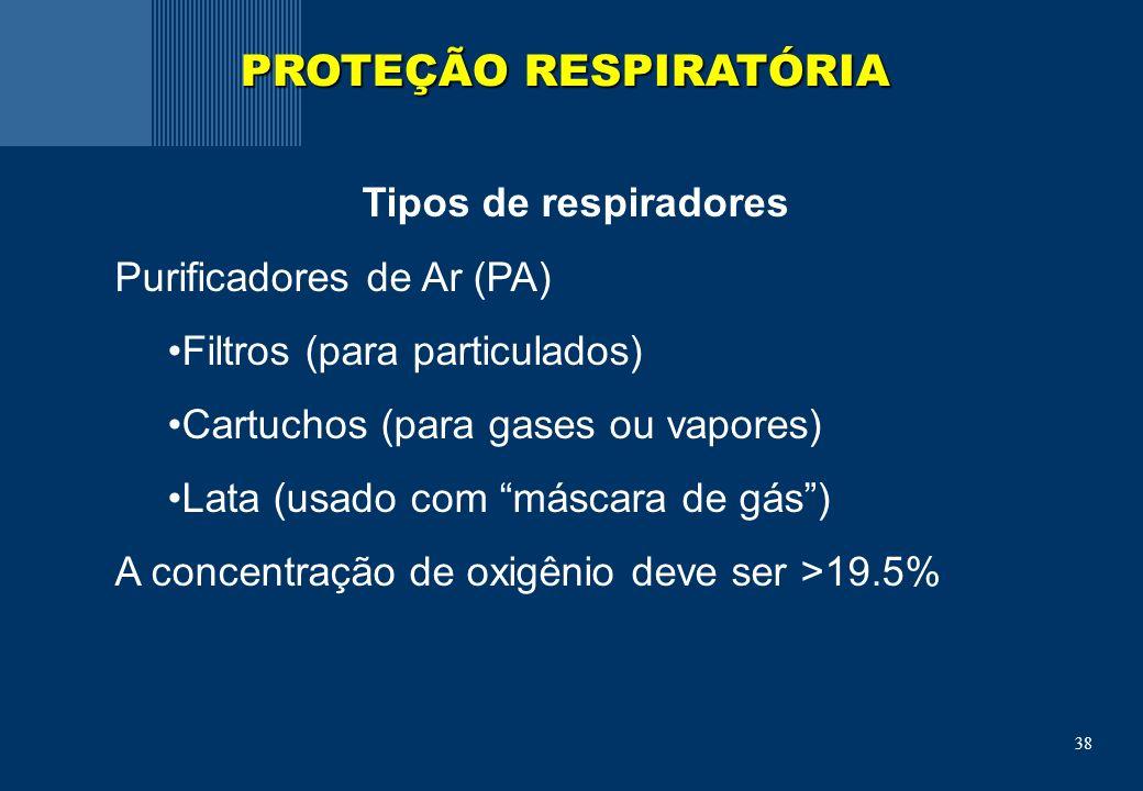 38 Tipos de respiradores Purificadores de Ar (PA) Filtros (para particulados) Cartuchos (para gases ou vapores) Lata (usado com máscara de gás) A concentração de oxigênio deve ser >19.5% PROTEÇÃO RESPIRATÓRIA