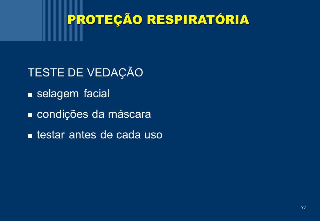 52 TESTE DE VEDAÇÃO selagem facial condições da máscara testar antes de cada uso PROTEÇÃO RESPIRATÓRIA