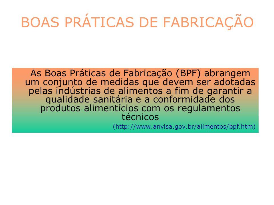 BOAS PRÁTICAS DE FABRICAÇÃO As Boas Práticas de Fabricação (BPF) abrangem um conjunto de medidas que devem ser adotadas pelas indústrias de alimentos