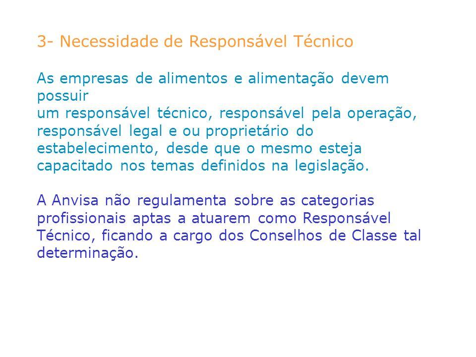 3- Necessidade de Responsável Técnico As empresas de alimentos e alimentação devem possuir um responsável técnico, responsável pela operação, responsá
