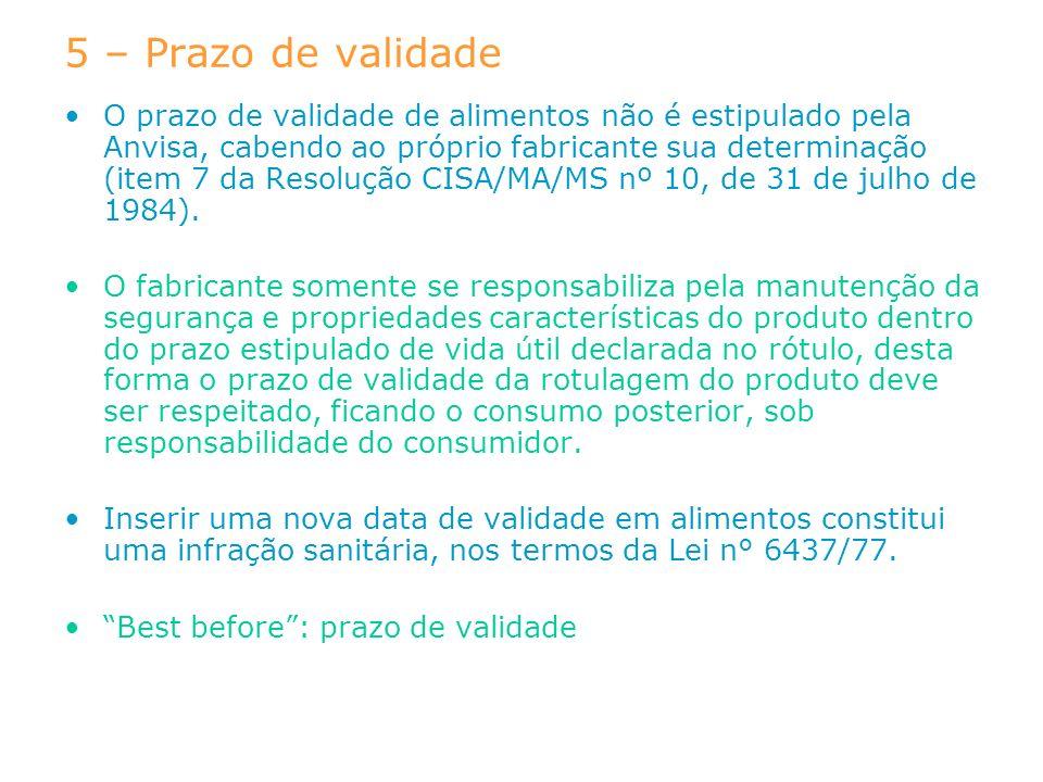 5 – Prazo de validade O prazo de validade de alimentos não é estipulado pela Anvisa, cabendo ao próprio fabricante sua determinação (item 7 da Resoluç
