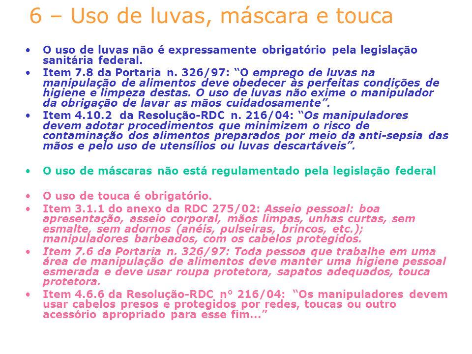 6 – Uso de luvas, máscara e touca O uso de luvas não é expressamente obrigatório pela legislação sanitária federal. Item 7.8 da Portaria n. 326/97: O