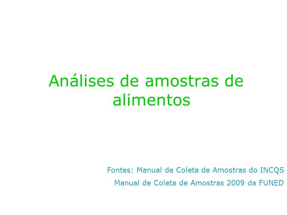 Análises de amostras de alimentos Fontes: Manual de Coleta de Amostras do INCQS Manual de Coleta de Amostras 2009 da FUNED