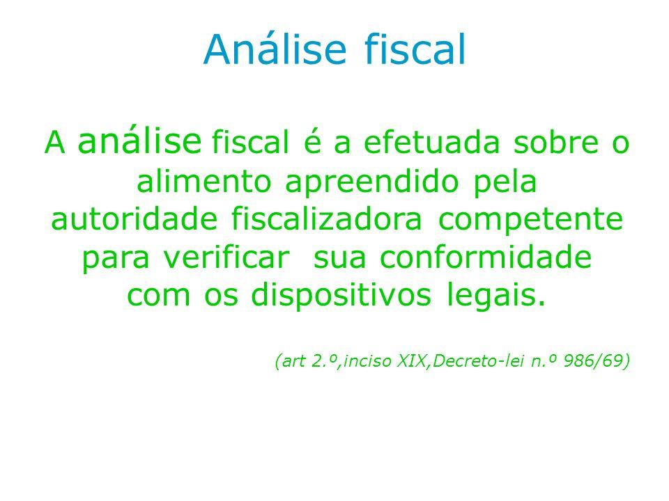 Análise fiscal A análise fiscal é a efetuada sobre o alimento apreendido pela autoridade fiscalizadora competente para verificar sua conformidade com
