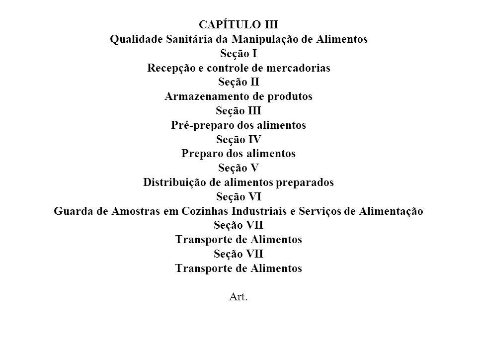 CAPÍTULO III Qualidade Sanitária da Manipulação de Alimentos Seção I Recepção e controle de mercadorias Seção II Armazenamento de produtos Seção III P
