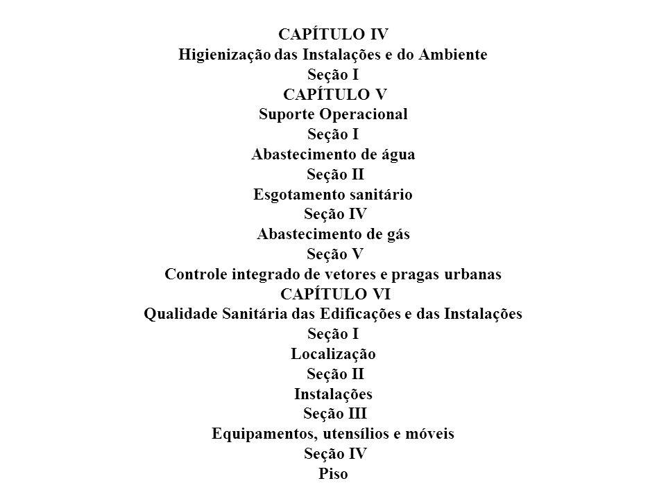 CAPÍTULO IV Higienização das Instalações e do Ambiente Seção I CAPÍTULO V Suporte Operacional Seção I Abastecimento de água Seção II Esgotamento sanit
