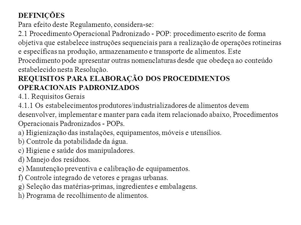 DEFINIÇÕES Para efeito deste Regulamento, considera-se: 2.1 Procedimento Operacional Padronizado - POP: procedimento escrito de forma objetiva que est