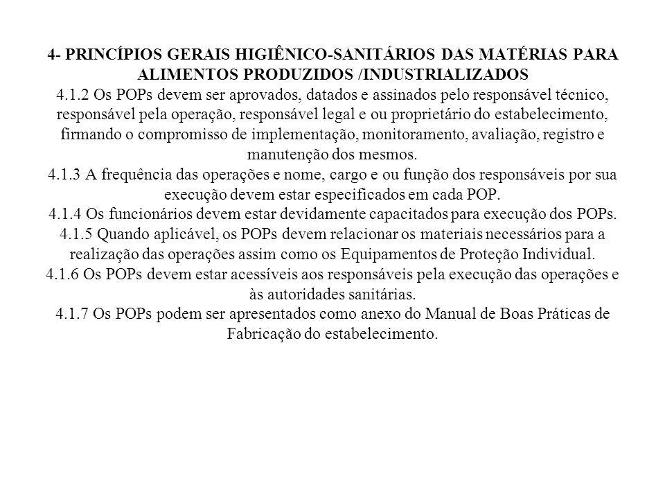 4- PRINCÍPIOS GERAIS HIGIÊNICO-SANITÁRIOS DAS MATÉRIAS PARA ALIMENTOS PRODUZIDOS /INDUSTRIALIZADOS 4.1.2 Os POPs devem ser aprovados, datados e assina