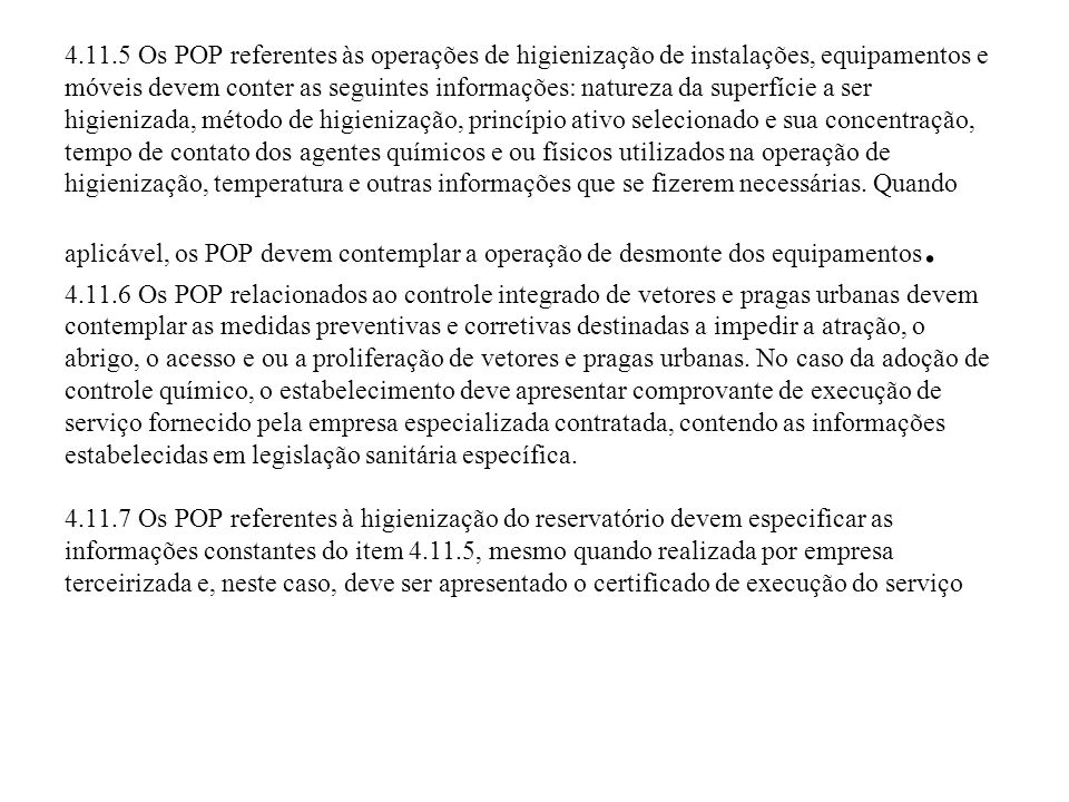 4.11.5 Os POP referentes às operações de higienização de instalações, equipamentos e móveis devem conter as seguintes informações: natureza da superfí