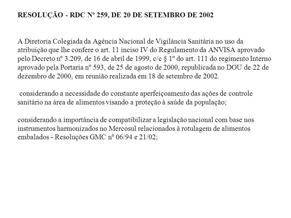 RESOLUÇÃO - RDC Nº 259, DE 20 DE SETEMBRO DE 2002 A Diretoria Colegiada da Agência Nacional de Vigilância Sanitária no uso da atribuição que lhe confe