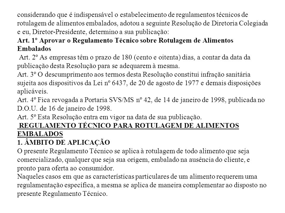 considerando que é indispensável o estabelecimento de regulamentos técnicos de rotulagem de alimentos embalados, adotou a seguinte Resolução de Direto