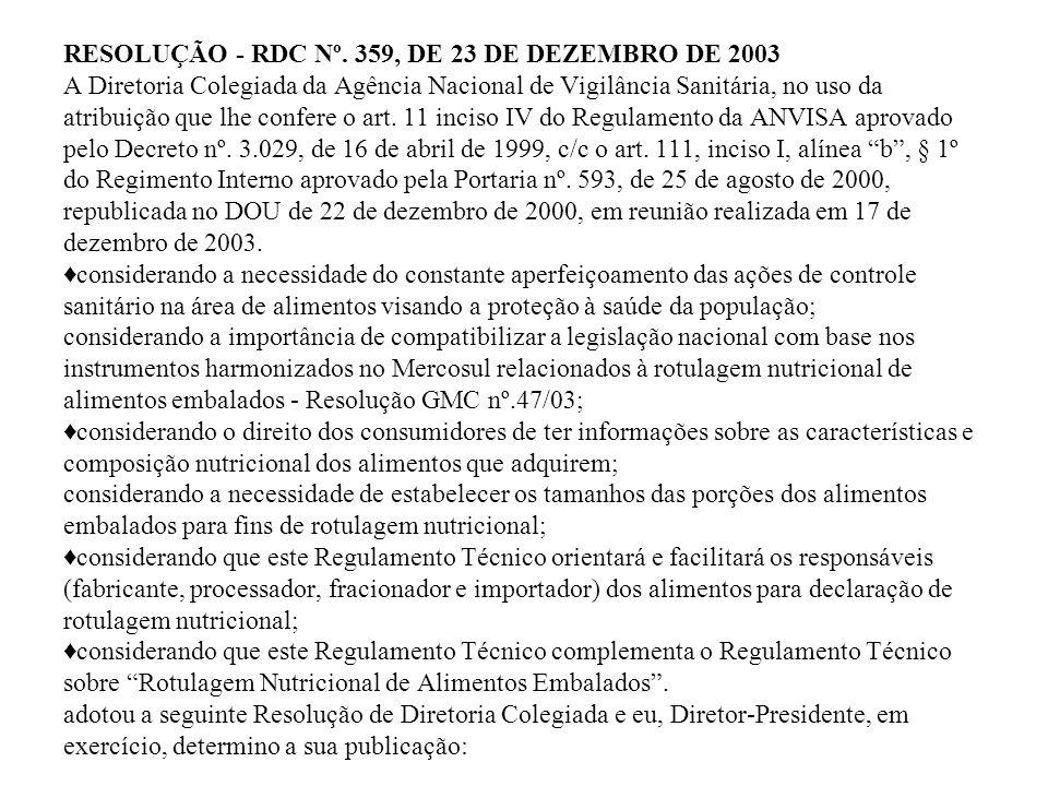RESOLUÇÃO - RDC Nº. 359, DE 23 DE DEZEMBRO DE 2003 A Diretoria Colegiada da Agência Nacional de Vigilância Sanitária, no uso da atribuição que lhe con
