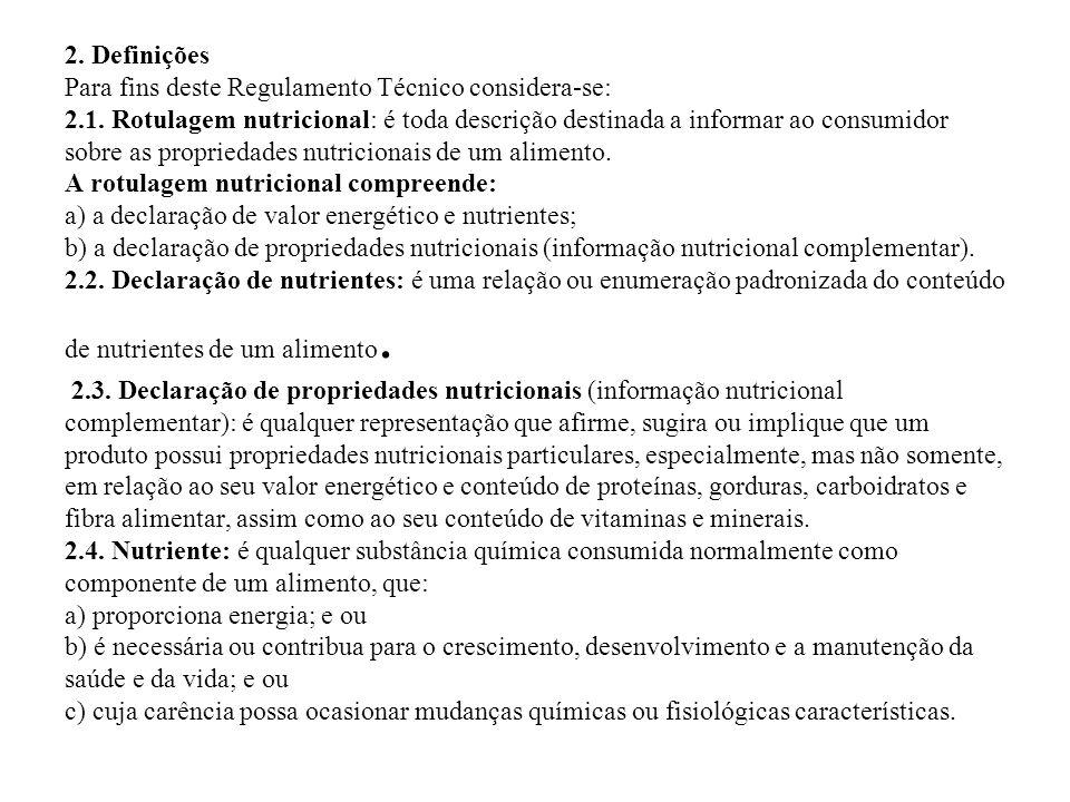 2. Definições Para fins deste Regulamento Técnico considera-se: 2.1. Rotulagem nutricional: é toda descrição destinada a informar ao consumidor sobre