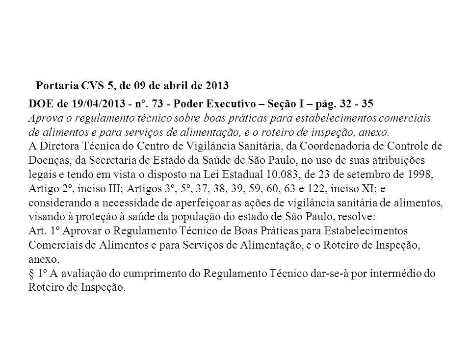 Portaria CVS 5, de 09 de abril de 2013 DOE de 19/04/2013 - nº. 73 - Poder Executivo – Seção I – pág. 32 - 35 Aprova o regulamento técnico sobre boas p