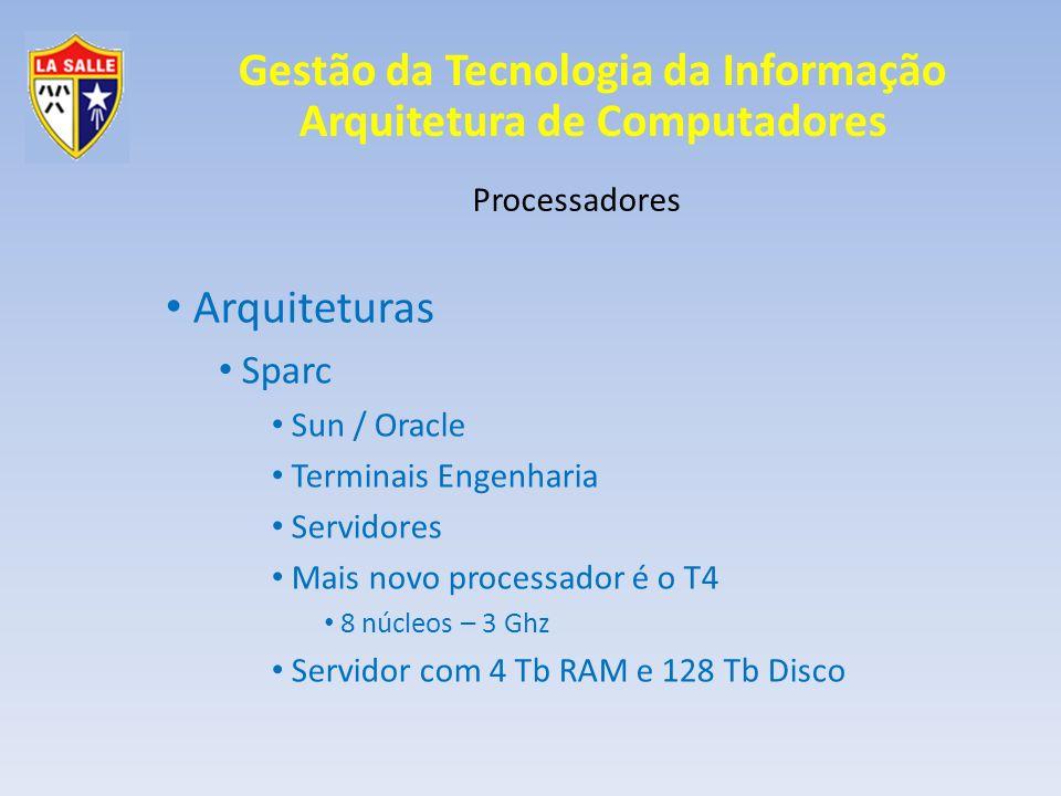 Gestão da Tecnologia da Informação Arquitetura de Computadores Processadores Arquiteturas Intel 16 bits – x86 IBM PC / PC XT 1981 CP 500 Até 640 Kb ou 1Mb (640 + 360 Kb) Memória