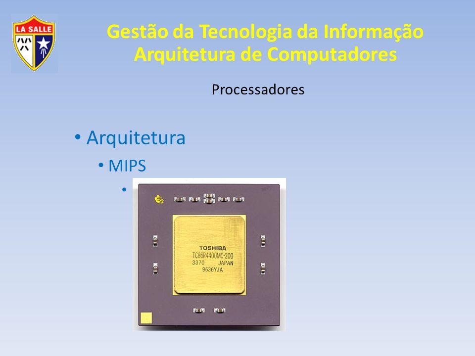 Gestão da Tecnologia da Informação Arquitetura de Computadores Processadores Arquiteturas MIPS Microprocessor without interlocked pipeline stages Microprocessador sem estágios interligados de pipeline Processador RISC de 32 ou 64 bits