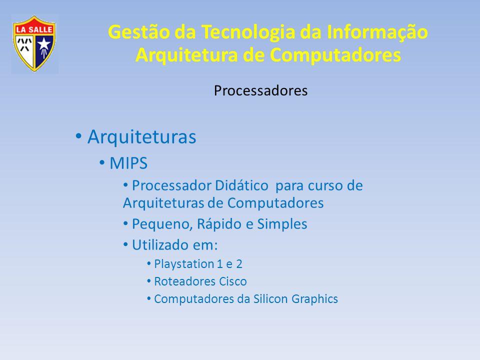 Gestão da Tecnologia da Informação Arquitetura de Computadores Processadores Arquiteturas MIPS MIPS 3D – cálculos gráficos MIPS MT – HyperThreading Emulador: SPIM
