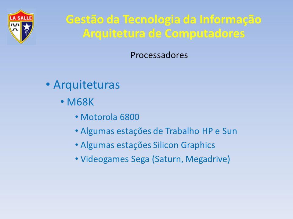 Gestão da Tecnologia da Informação Arquitetura de Computadores Processadores Arquiteturas Intel 64 bits – x86 Pentium 1993 Clocks de 100Mhz a 200 Mhz Pentium MMX Multimídia, 3D Pentium Pro Cache L2 interno