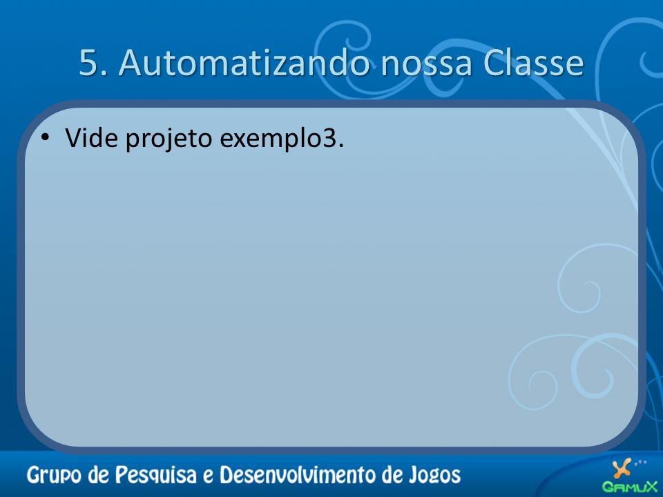 5. Automatizando nossa Classe Vide projeto exemplo3.