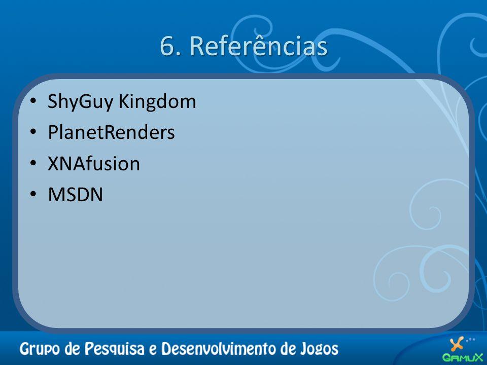 6. Referências ShyGuy Kingdom PlanetRenders XNAfusion MSDN