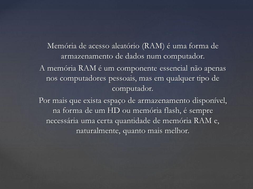 Memória de acesso aleatório (RAM) é uma forma de armazenamento de dados num computador. A memória RAM é um componente essencial não apenas nos computa