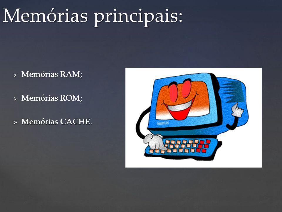 Memórias RAM; Memórias RAM; Memórias ROM; Memórias ROM; Memórias CACHE. Memórias CACHE. Memórias principais: