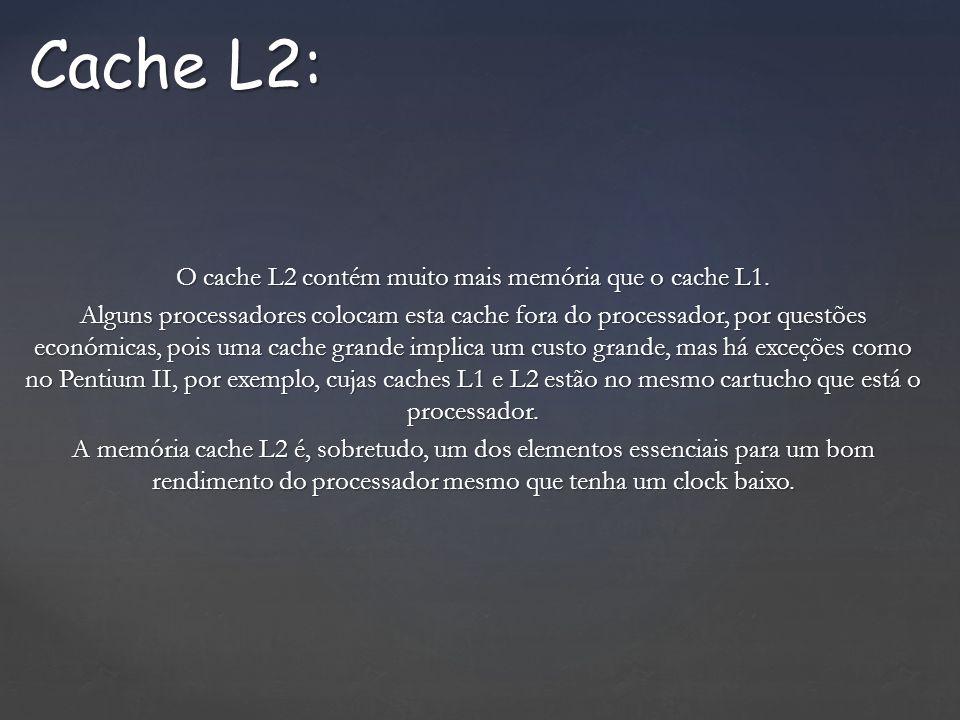 O cache L2 contém muito mais memória que o cache L1. Alguns processadores colocam esta cache fora do processador, por questões económicas, pois uma ca
