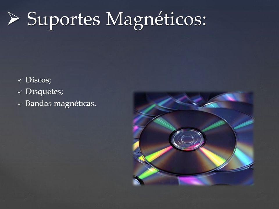 Discos; Disquetes; Bandas magnéticas. Suportes Magnéticos: Suportes Magnéticos: