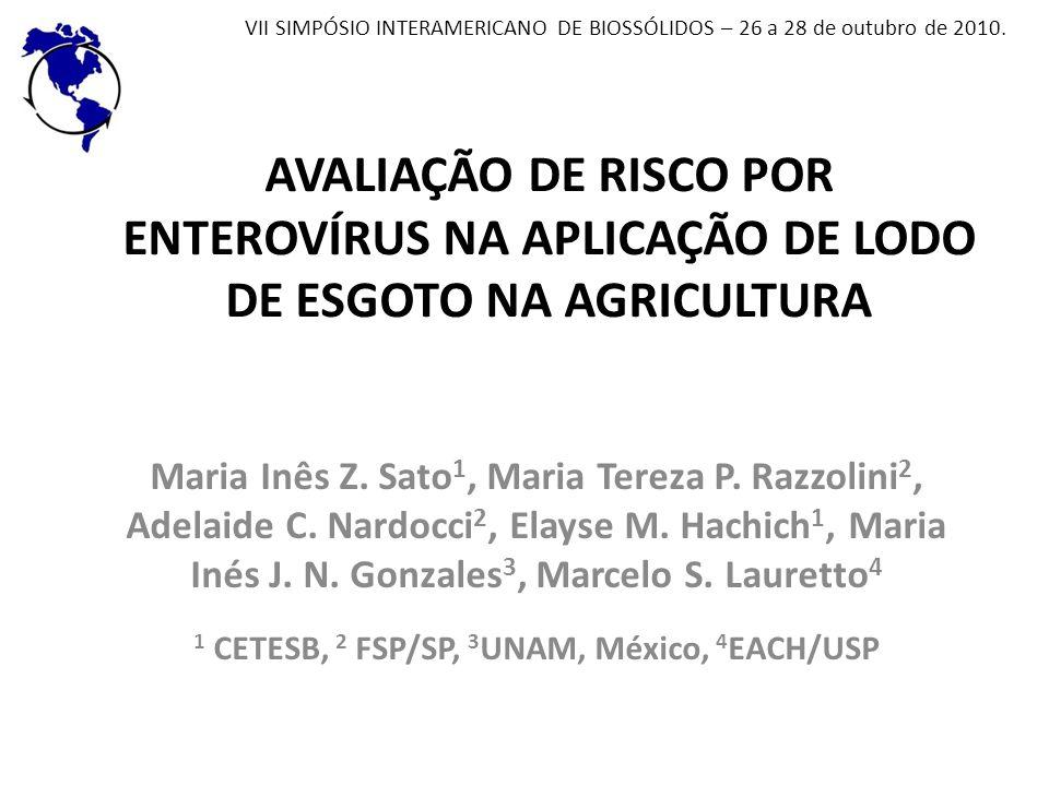 AVALIAÇÃO DE RISCO POR ENTEROVÍRUS NA APLICAÇÃO DE LODO DE ESGOTO NA AGRICULTURA Maria Inês Z. Sato 1, Maria Tereza P. Razzolini 2, Adelaide C. Nardoc