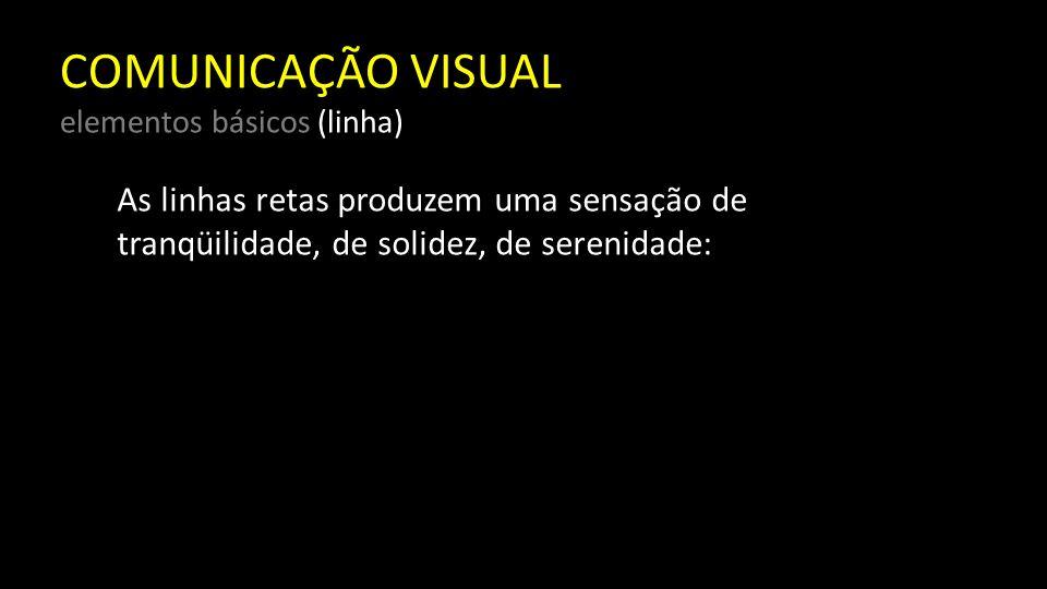 COMUNICAÇÃO VISUAL elementos básicos (linha) A linha vertical atrai o olhar para o alto.