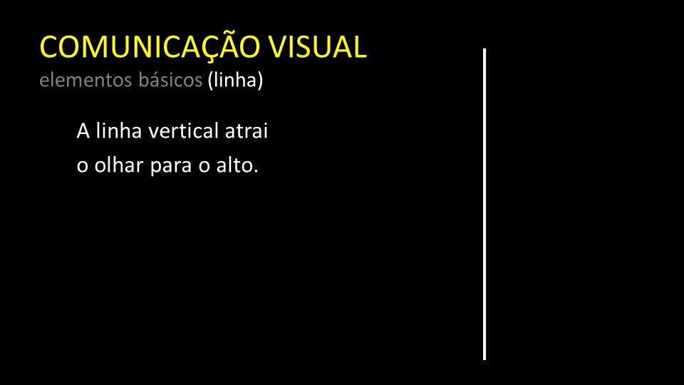 COMUNICAÇÃO VISUAL elementos básicos (linha) A horizontal provoca a impressão de repouso.