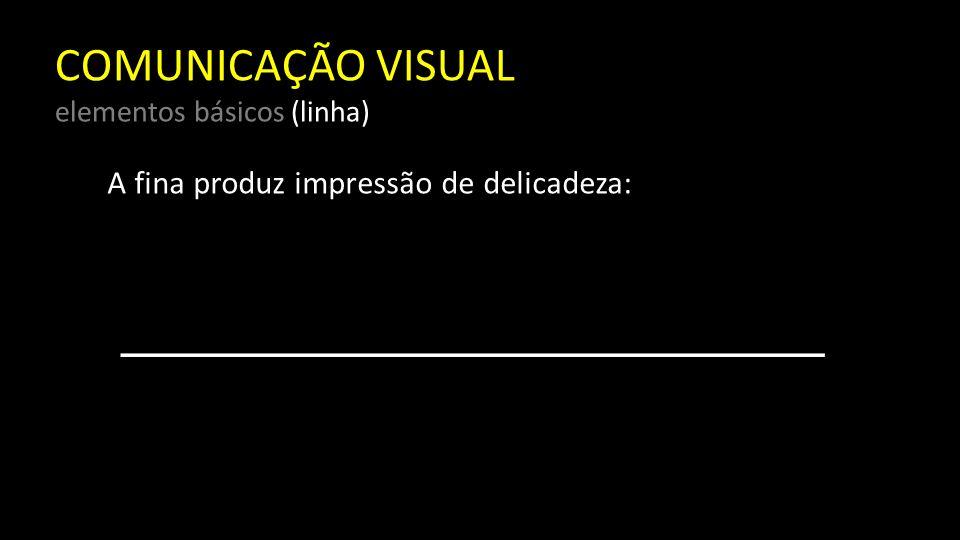 COMUNICAÇÃO VISUAL elementos básicos (linha) A grossa, de energia: