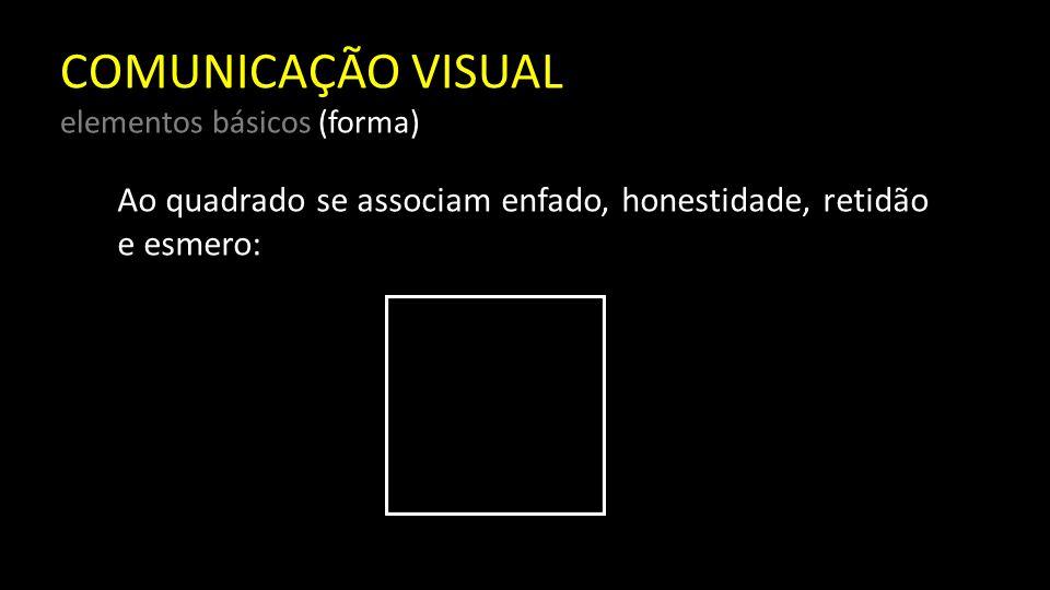 COMUNICAÇÃO VISUAL elementos básicos (forma) Ao triângulo, ação, conflito, tensão: