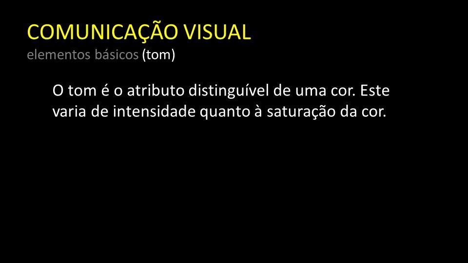 COMUNICAÇÃO VISUAL elementos básicos (tom) E sua variedade é o meio pelo qual distinguimos oticamente a complexidade da informação visual do ambiente.