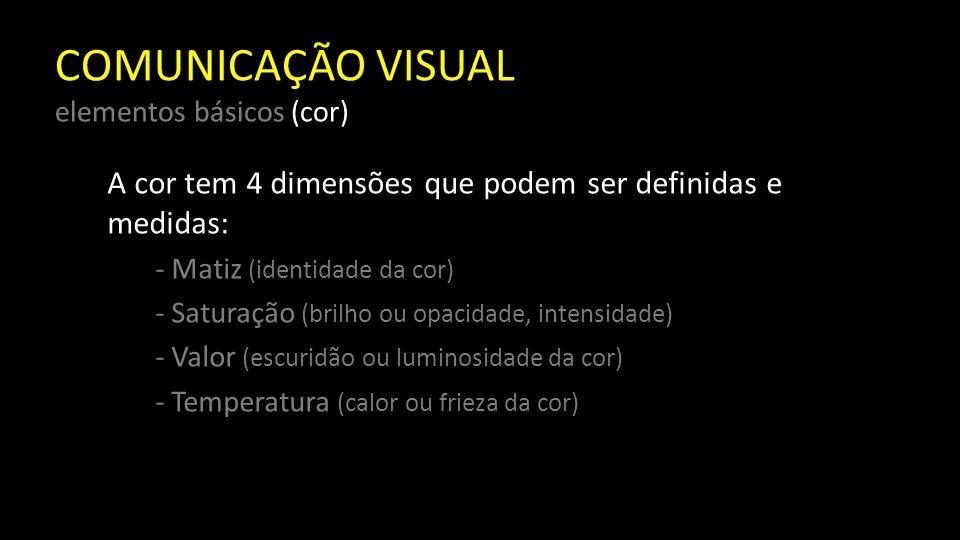 COMUNICAÇÃO VISUAL elementos básicos (cor) A Matiz refere-se à identidade essencial de uma cor – vermelho, violeta, laranja, amarelo, etc.