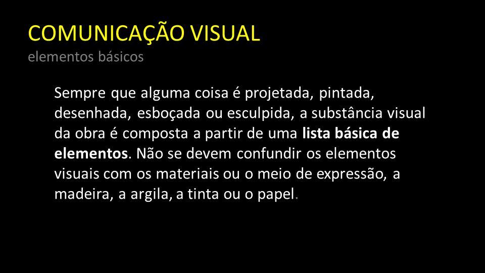 COMUNICAÇÃO VISUAL elementos básicos É fundamental assinalar que a escolha dos elementos visuais e a manipulação destes, tendo em vista o efeito pretendido, está nas mãos do artista, do artesão e do designer; ele é o visualizador.
