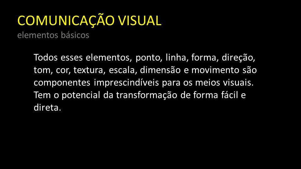 COMUNICAÇÃO VISUAL elementos básicos São elementos básicos para uma composição e sua utilização de maneira adequada trazem harmonia para qualquer trabalho, seja ele analógico ou digital.