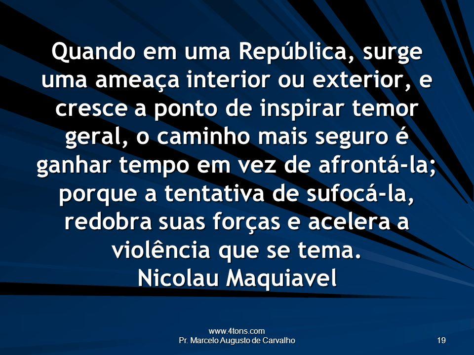 www.4tons.com Pr. Marcelo Augusto de Carvalho 19 Quando em uma República, surge uma ameaça interior ou exterior, e cresce a ponto de inspirar temor ge