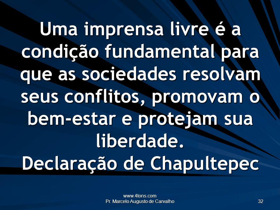 www.4tons.com Pr. Marcelo Augusto de Carvalho 32 Uma imprensa livre é a condição fundamental para que as sociedades resolvam seus conflitos, promovam