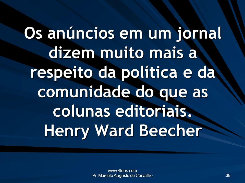 www.4tons.com Pr. Marcelo Augusto de Carvalho 39 Os anúncios em um jornal dizem muito mais a respeito da política e da comunidade do que as colunas ed