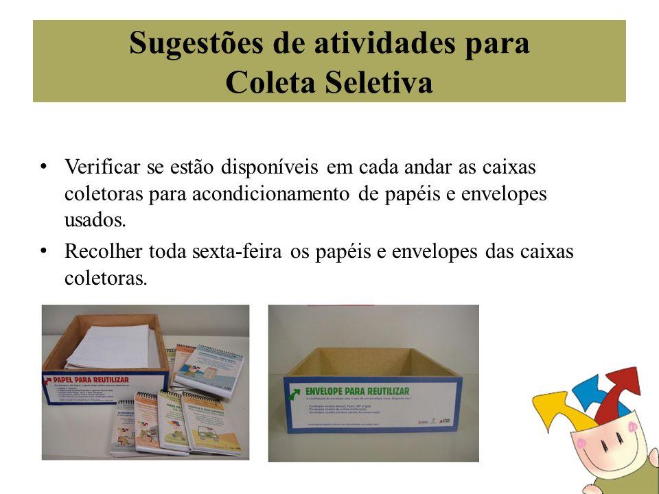 Sugestões de atividades para Coleta Seletiva Verificar se estão disponíveis em cada andar as caixas coletoras para acondicionamento de papéis e envelo